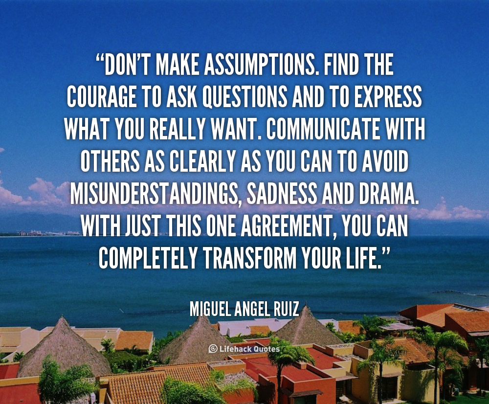quote-Miguel-Angel-Ruiz-dont-make-assumptions-find-the-courage-to-1-145108